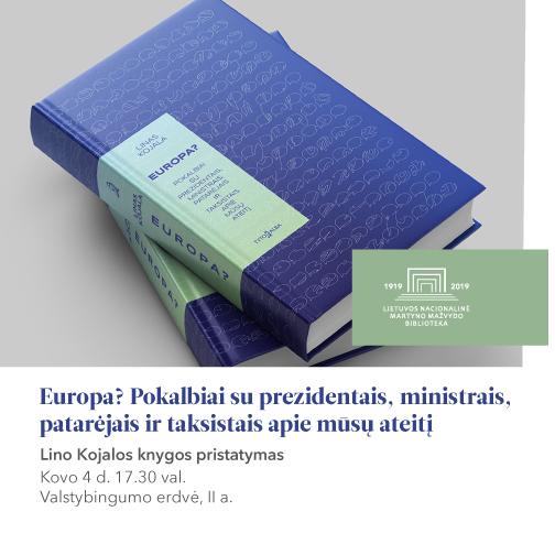"""Kovo 4 d.: knygos """"Europa? Pokalbiai su prezidentais, ministrais, patarėjais ir taksistais apie mūsų ateitį"""" pristatyma"""